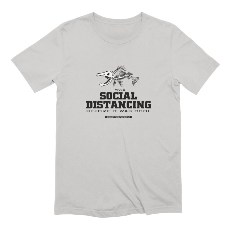 I was Social Distancing before it was cool Men's Extra Soft T-Shirt by Boneyard Studio - Boneyard Fly Gear