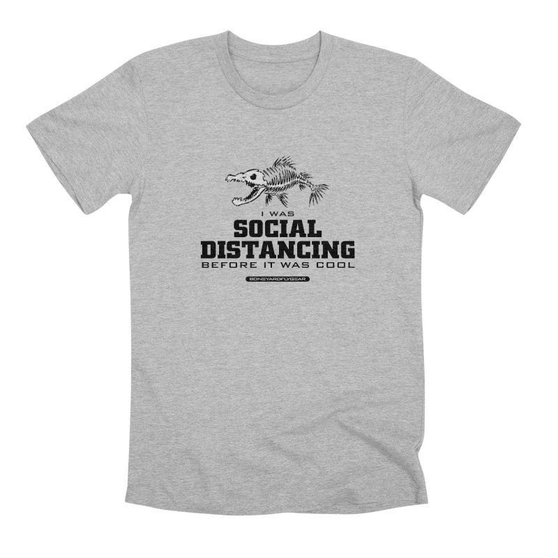 I was Social Distancing before it was cool Men's Premium T-Shirt by Boneyard Studio - Boneyard Fly Gear