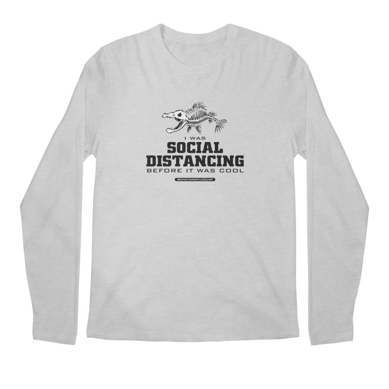 I was Social Distancing before it was cool Men's Regular Longsleeve T-Shirt by Boneyard Studio - Boneyard Fly Gear