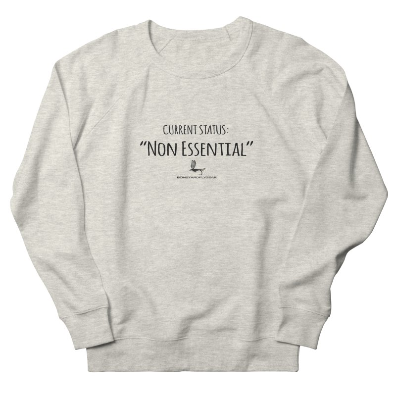 Current Status: Non Essential Men's French Terry Sweatshirt by Boneyard Studio - Boneyard Fly Gear