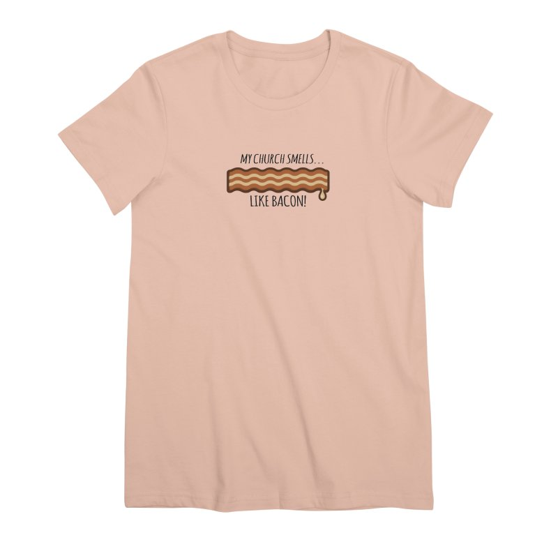 My Church Smells like Bacon! Women's Premium T-Shirt by Boneyard Studio - Boneyard Fly Gear