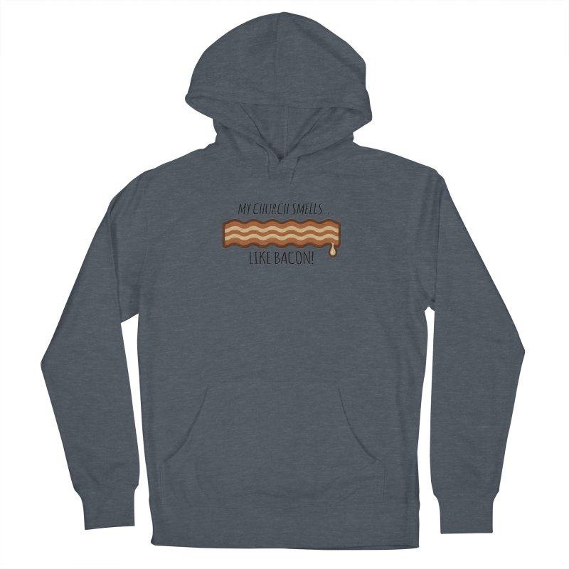 My Church Smells like Bacon! Women's French Terry Pullover Hoody by Boneyard Studio - Boneyard Fly Gear