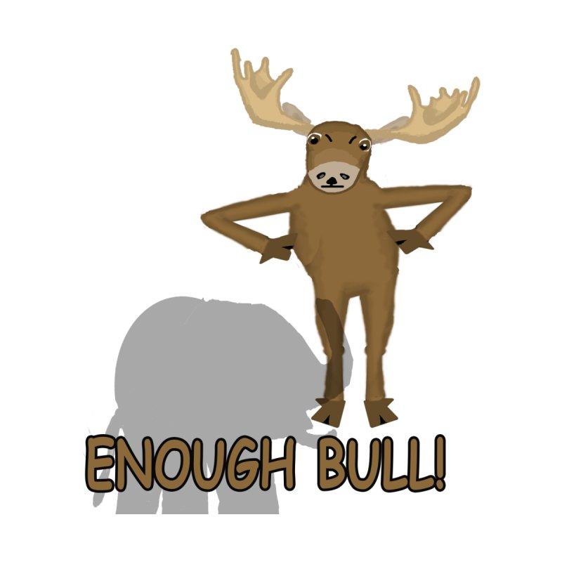 Enough Bull by Bonnie Ferrante's Artist Shop