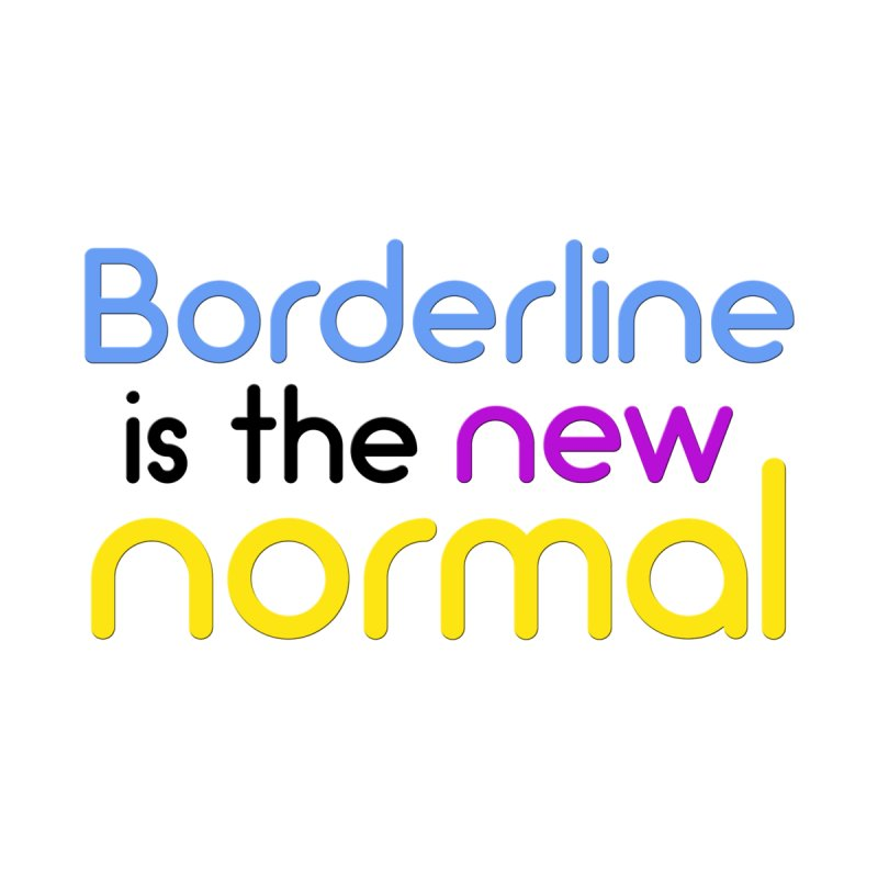 Borderline is the new normal by BorderlineProject's Artist Shop