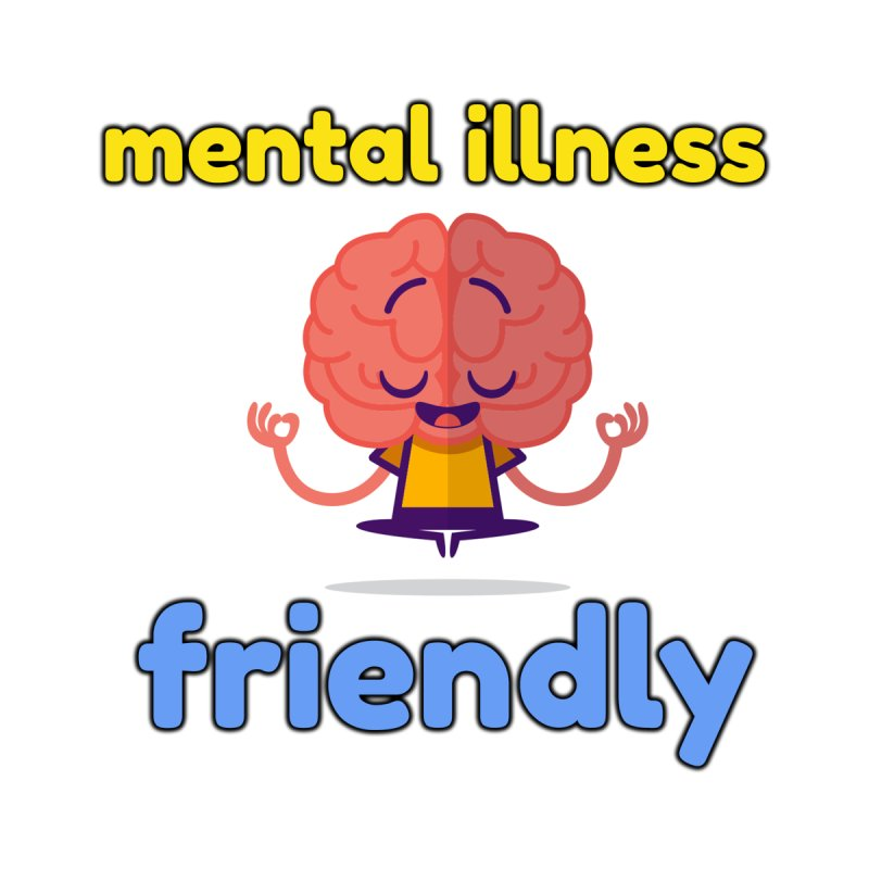 Mental Illness Friendly by BorderlineProject's Artist Shop