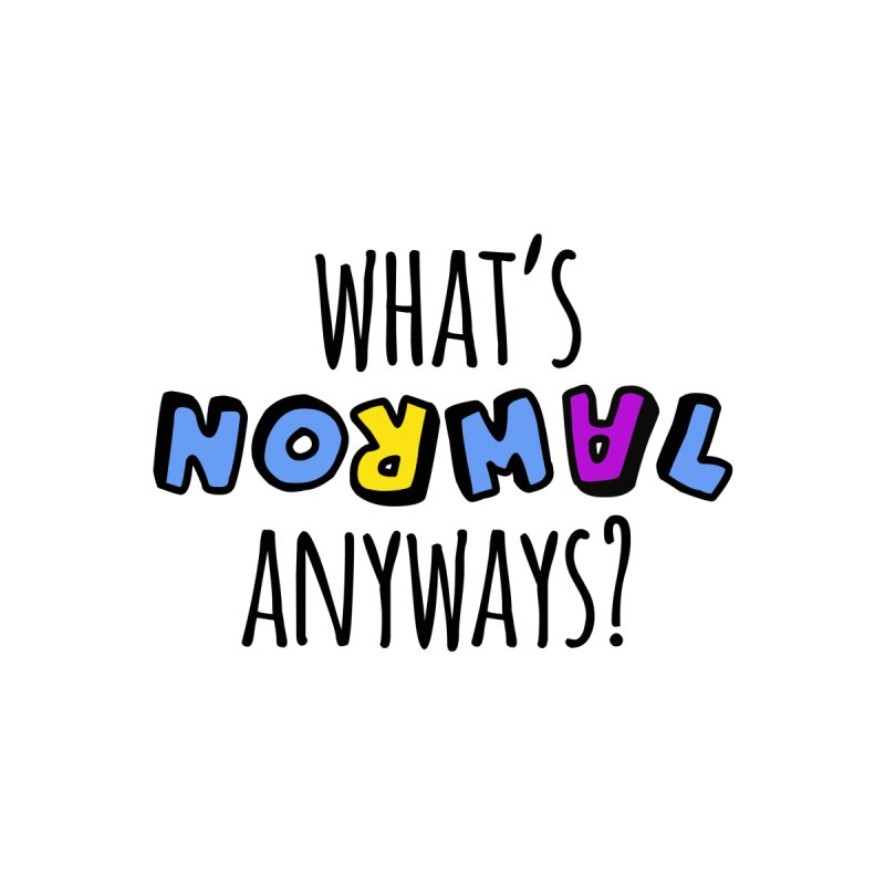 What's Normal Anyways? by BorderlineProject's Artist Shop