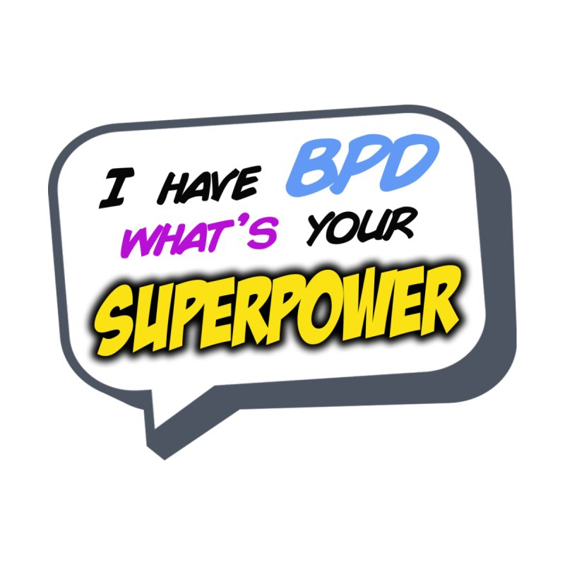 I have BPD, that's your superpower? by BorderlineProject's Artist Shop