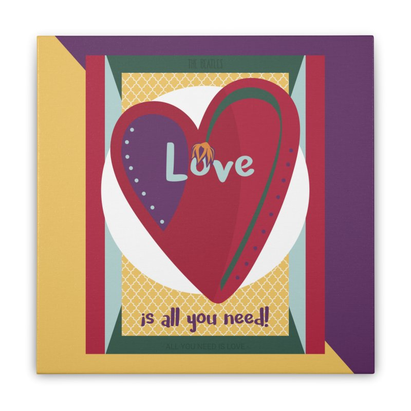 All you need is love Home Stretched Canvas by BrocoliArtprint