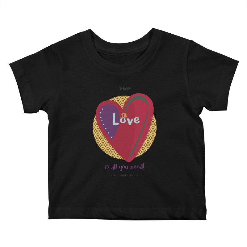 All you need is love Kids Baby T-Shirt by BrocoliArtprint