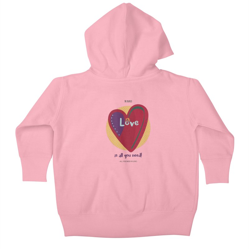 All you need is love Kids Baby Zip-Up Hoody by BrocoliArtprint