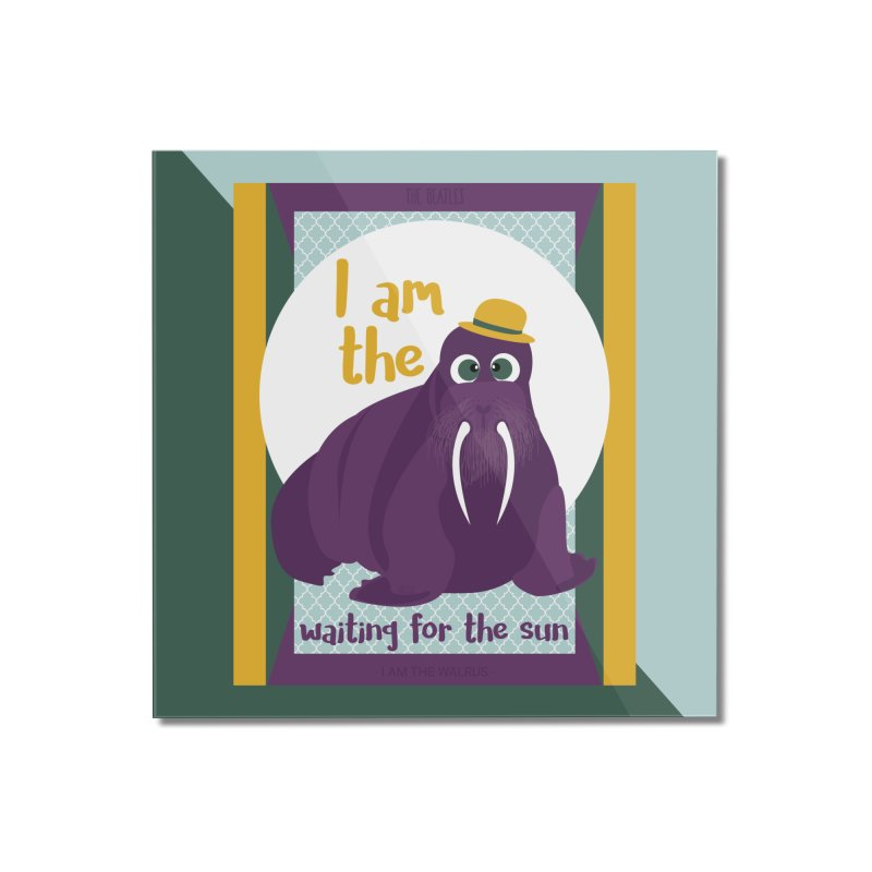 I am the Walrus Home Mounted Acrylic Print by BrocoliArtprint