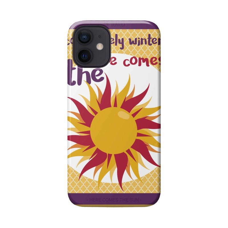 Here Comes The Sun Accessories Phone Case by BrocoliArtprint