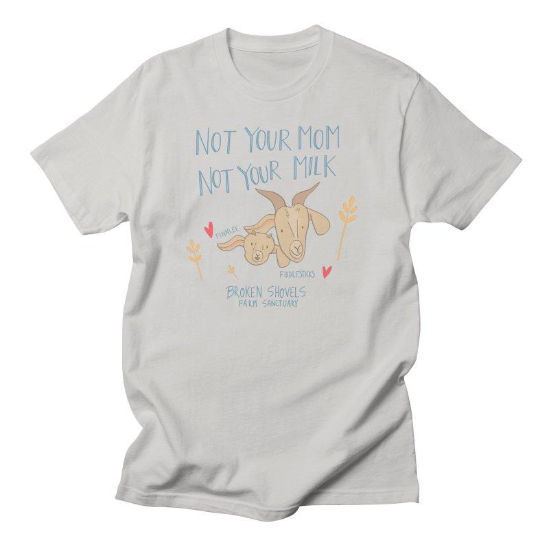 Not Your Mom, Not Your Milk Men's T-Shirt by Broken Shovels Farm Sanctuary Shop