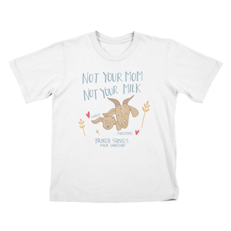 Not Your Mom, Not Your Milk Kids T-Shirt by Broken Shovels Farm Sanctuary Shop