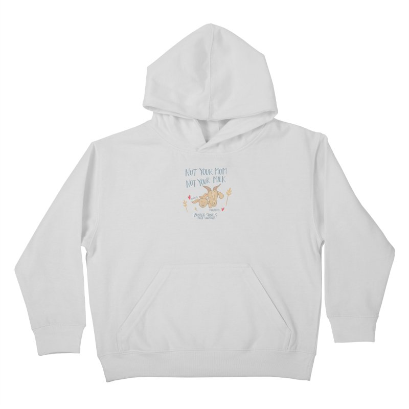 Not Your Mom, Not Your Milk Kids Pullover Hoody by Broken Shovels Farm Sanctuary Shop