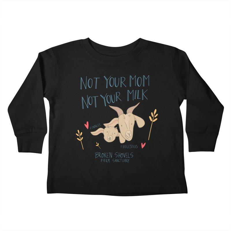 Not Your Mom, Not Your Milk Kids Toddler Longsleeve T-Shirt by Broken Shovels Farm Sanctuary Shop