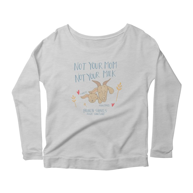 Not Your Mom, Not Your Milk Women's Longsleeve T-Shirt by Broken Shovels Farm Sanctuary Shop