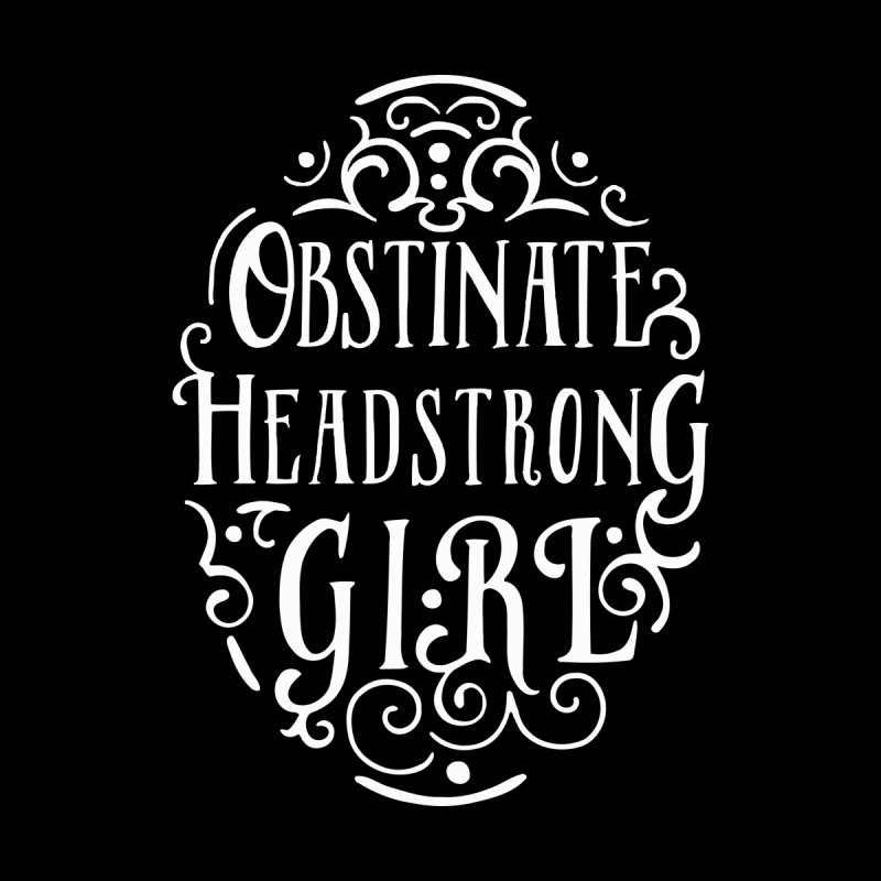 Obstinate, Headstrong Girl Men's T-Shirt by BumbleBess