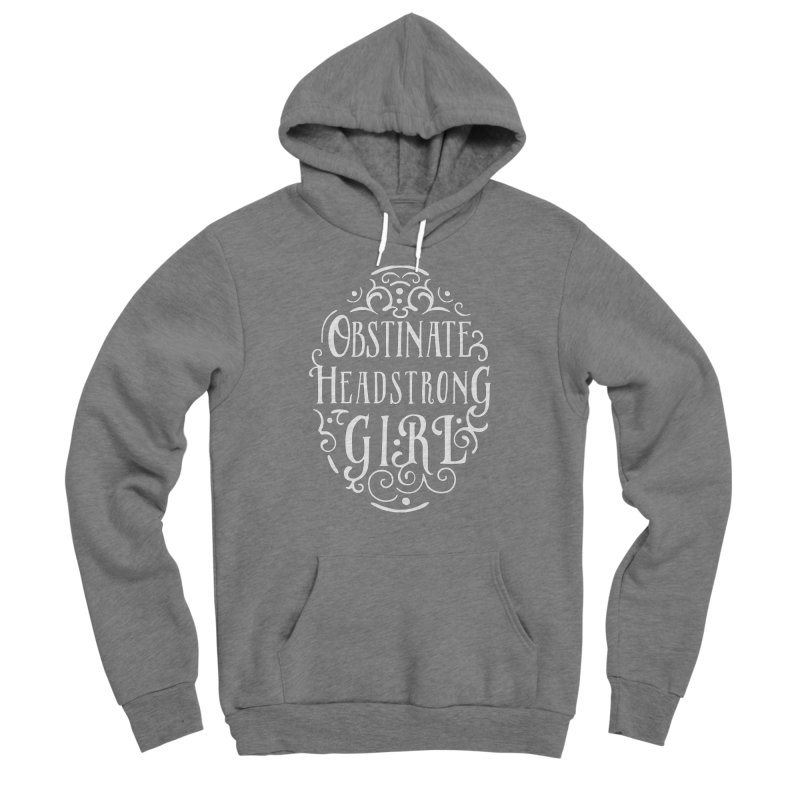 Obstinate, Headstrong Girl Women's Sponge Fleece Pullover Hoody by BumbleBess