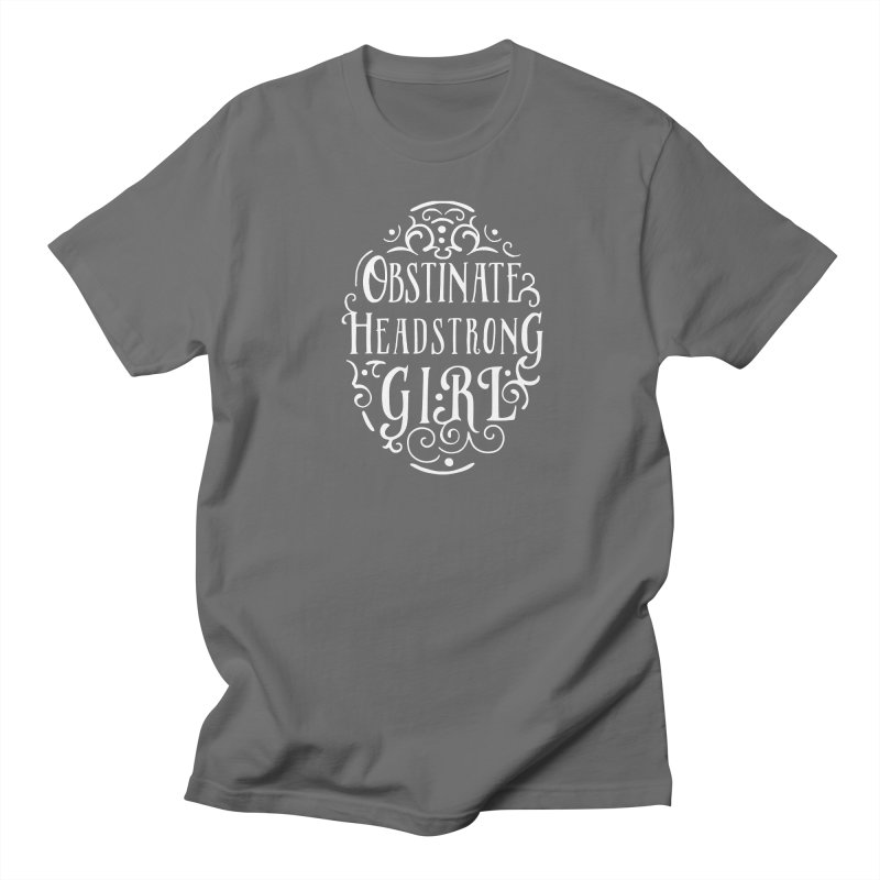 Obstinate, Headstrong Girl Men's T-Shirt by BumbleBess