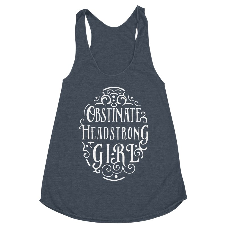 Obstinate, Headstrong Girl Women's Racerback Triblend Tank by BumbleBess