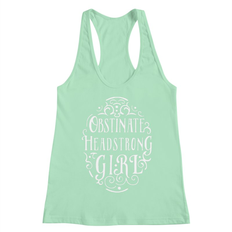 Obstinate, Headstrong Girl Women's Racerback Tank by BumbleBess
