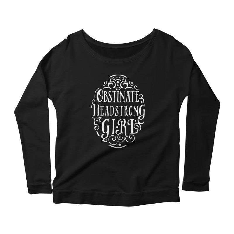 Obstinate, Headstrong Girl Women's Scoop Neck Longsleeve T-Shirt by BumbleBess