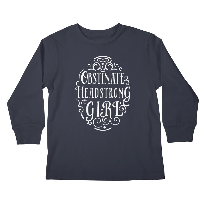 Obstinate, Headstrong Girl Kids Longsleeve T-Shirt by BumbleBess