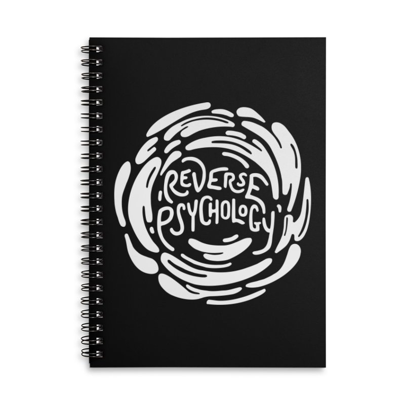 Reverse Psychology Accessories Lined Spiral Notebook by BumbleBess