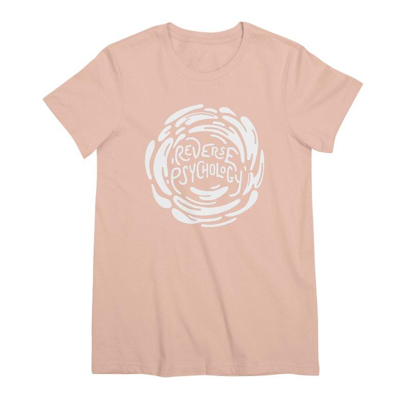 Reverse Psychology Women's Premium T-Shirt by BumbleBess