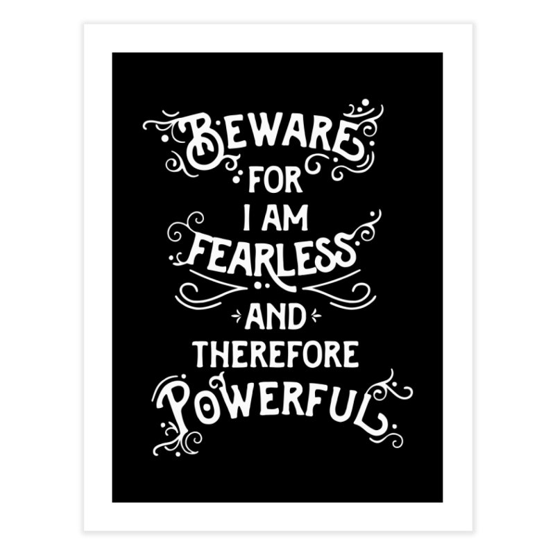 Beware; For I Am Fearless Home Fine Art Print by BumbleBess