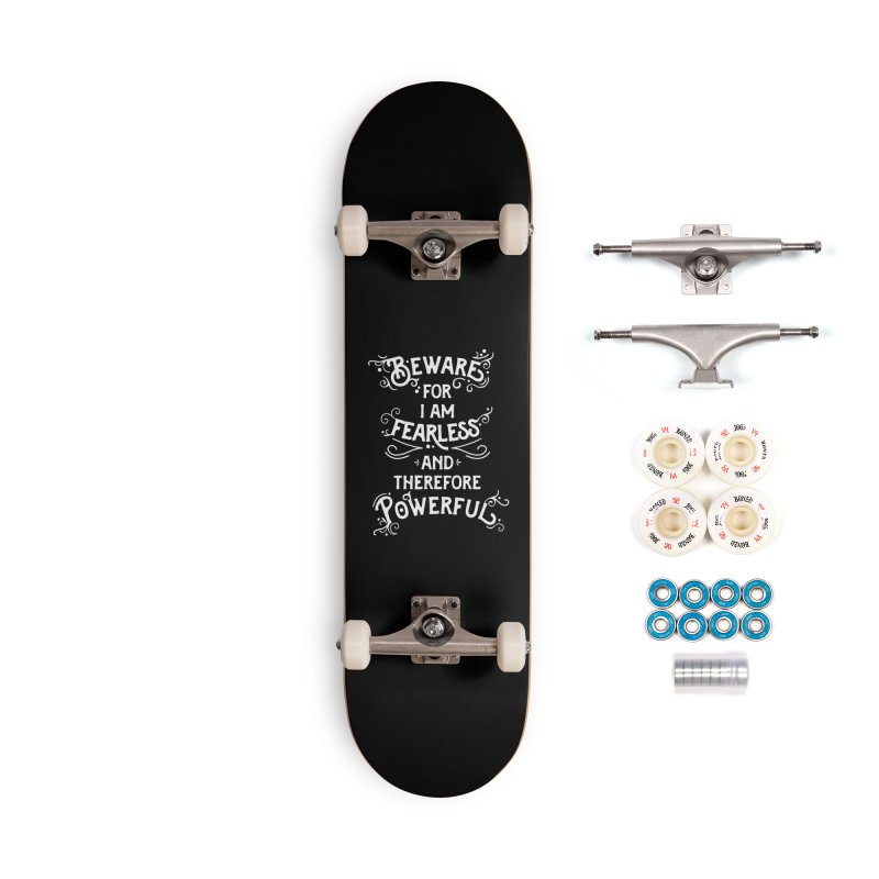 Beware; For I Am Fearless Accessories Complete - Premium Skateboard by BumbleBess