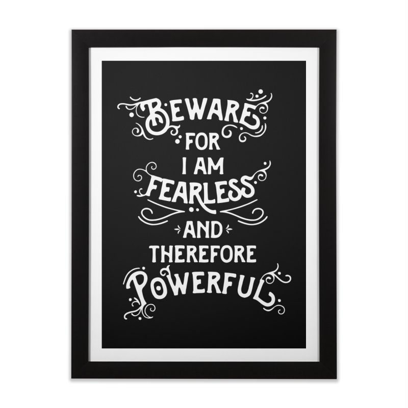 Beware; For I Am Fearless Home Framed Fine Art Print by BumbleBess
