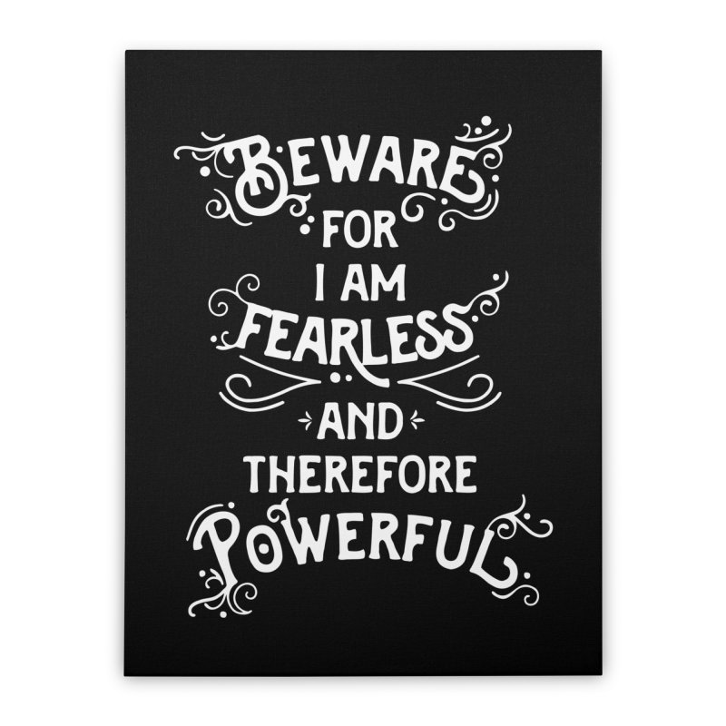 Beware; For I Am Fearless Home Stretched Canvas by BumbleBess