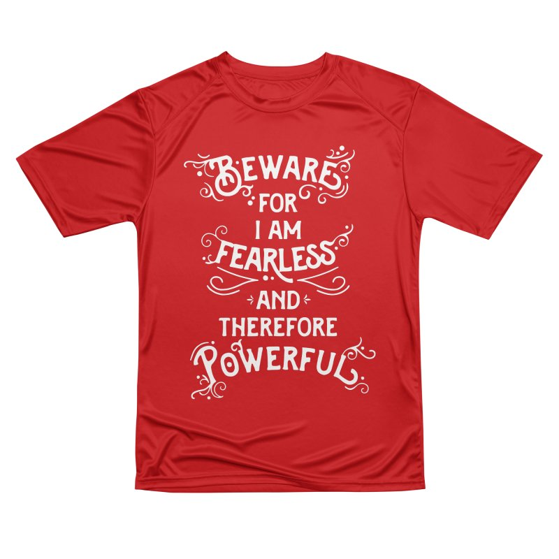Beware; For I Am Fearless Women's Performance Unisex T-Shirt by BumbleBess