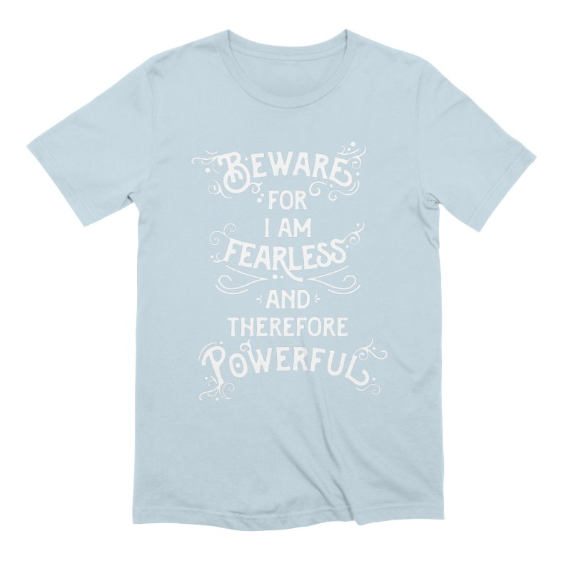 Beware; For I Am Fearless Men's Extra Soft T-Shirt by BumbleBess