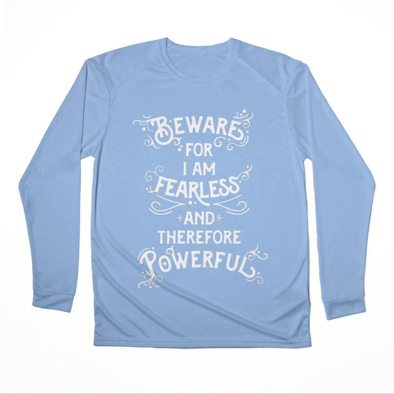 Beware; For I Am Fearless Women's Performance Unisex Longsleeve T-Shirt by BumbleBess