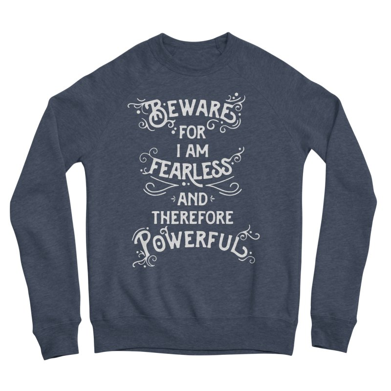 Beware; For I Am Fearless Men's Sponge Fleece Sweatshirt by BumbleBess