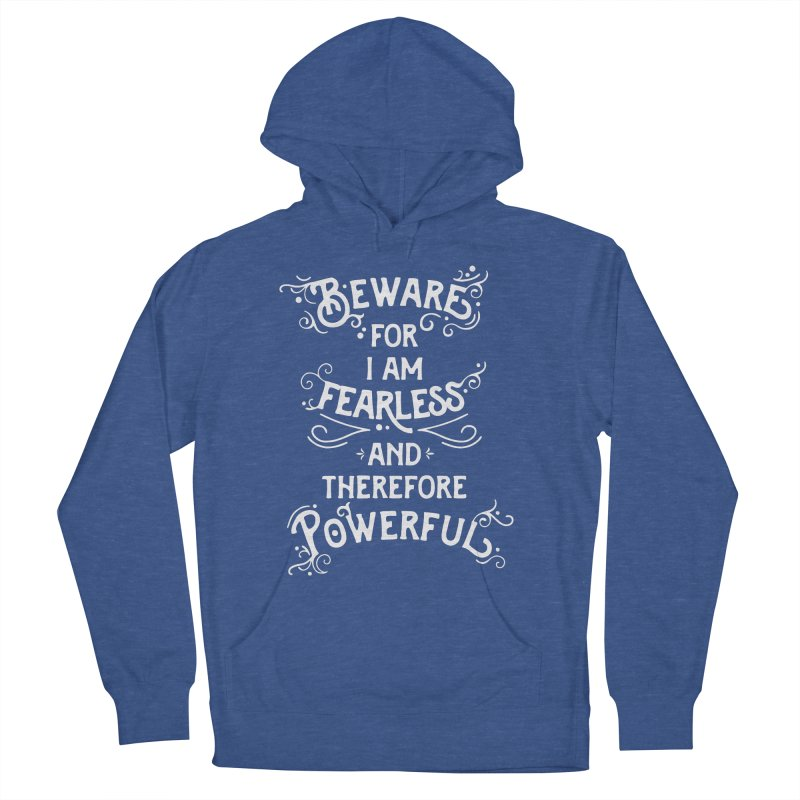Beware; For I Am Fearless Women's French Terry Pullover Hoody by BumbleBess