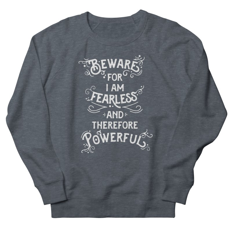 Beware; For I Am Fearless Women's French Terry Sweatshirt by BumbleBess