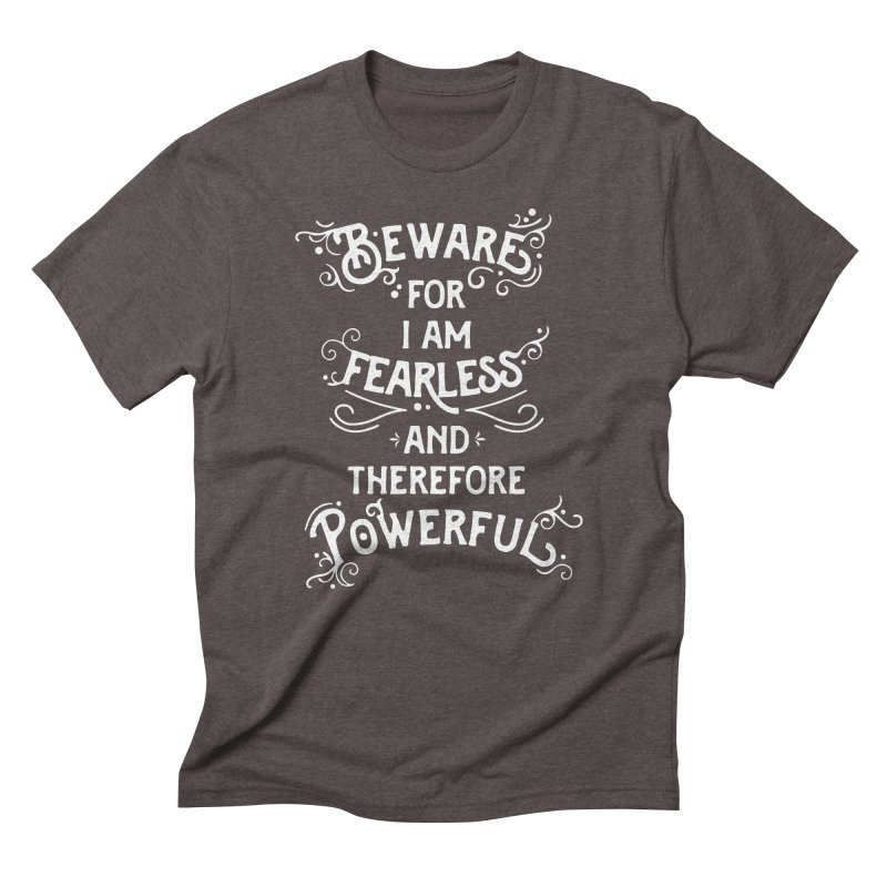 Beware; For I Am Fearless Men's Triblend T-Shirt by BumbleBess