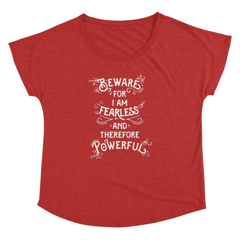 Beware; For I Am Fearless Women's Dolman Scoop Neck by BumbleBess