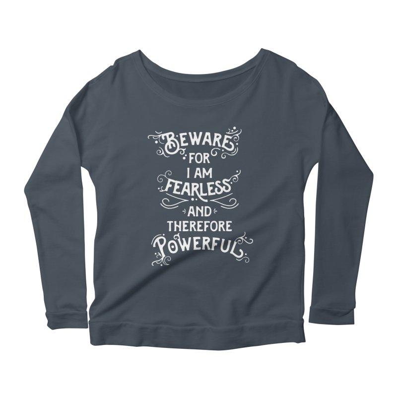 Beware; For I Am Fearless Women's Scoop Neck Longsleeve T-Shirt by BumbleBess