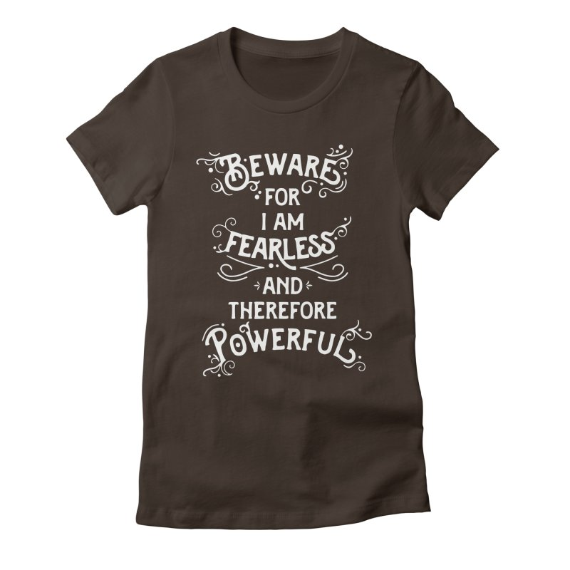 Beware; For I Am Fearless Women's Fitted T-Shirt by BumbleBess