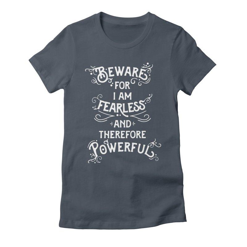Beware; For I Am Fearless Women's T-Shirt by BumbleBess