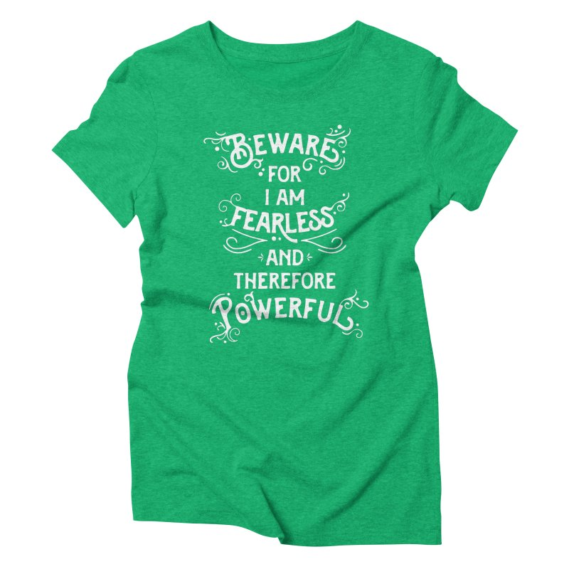 Beware; For I Am Fearless Women's Triblend T-Shirt by BumbleBess