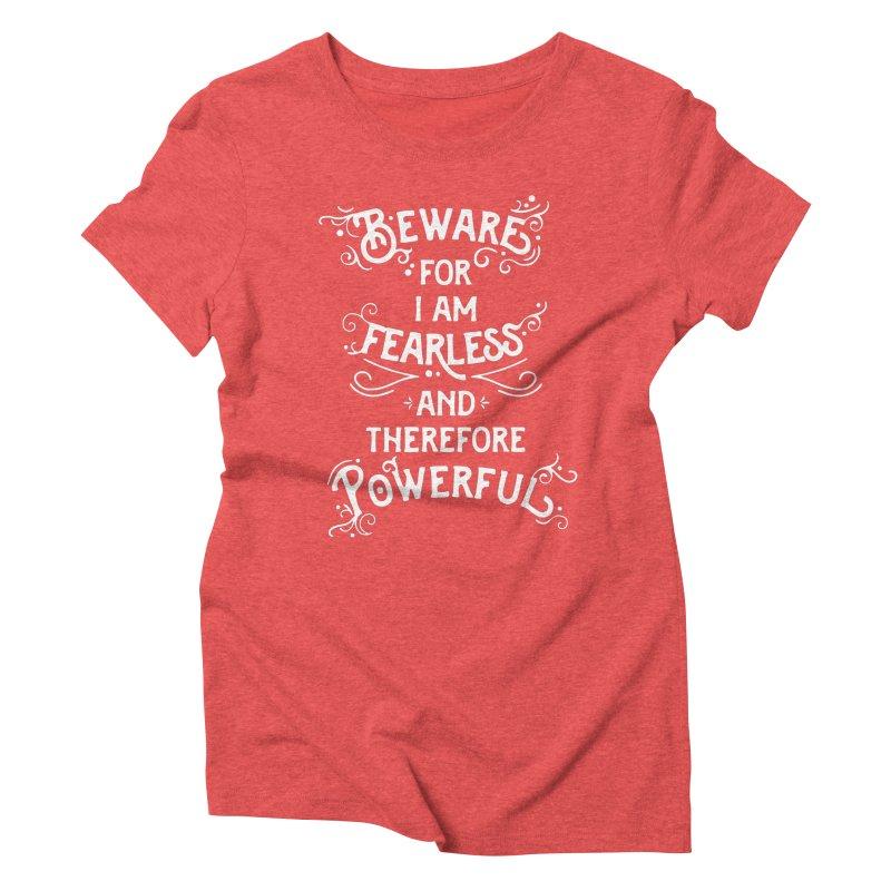 Beware; For I Am Fearless Women's Triblend T-Shirt by BumbleBess