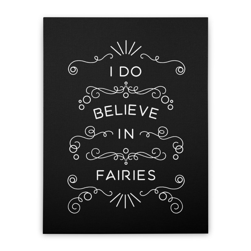 I Do Believe in Fairies Home Stretched Canvas by BumbleBess