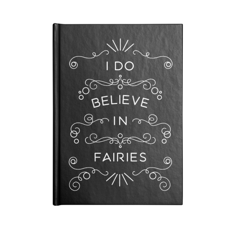 I Do Believe in Fairies in Blank Journal Notebook by BumbleBess