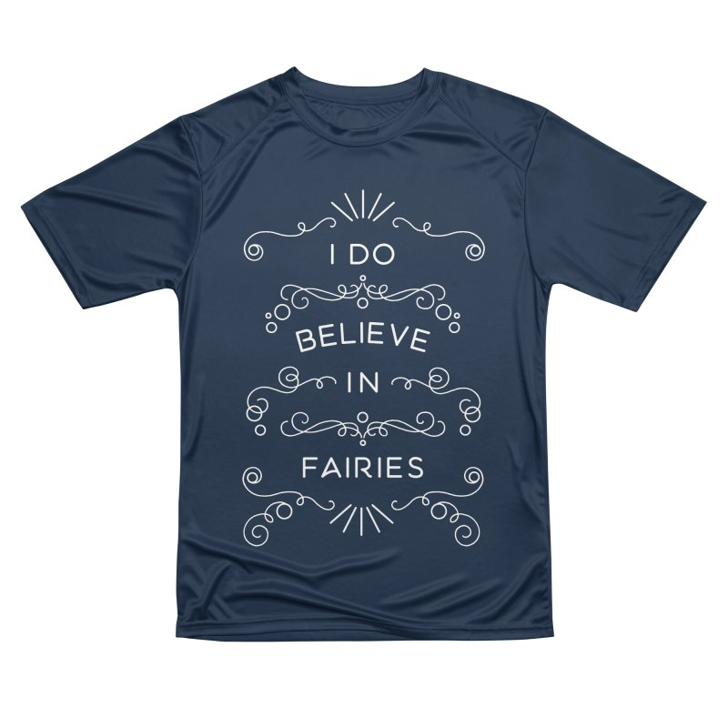 I Do Believe in Fairies Women's Performance Unisex T-Shirt by BumbleBess